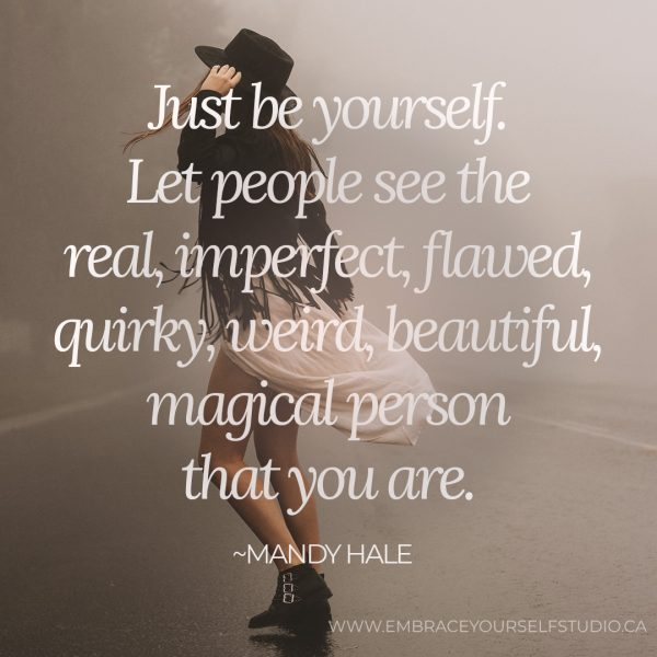 Mandy Hale Quote - Just be yourself. Let people see the real, imperfect, flawed, quirky, weird, beautiful, magical person that you are.